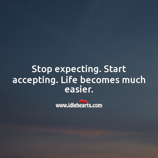Stop expecting. Start accepting. Life becomes much easier. Relationship Tips Image