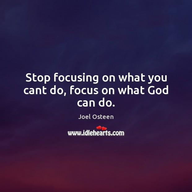 Stop focusing on what you cant do, focus on what God can do. Joel Osteen Picture Quote