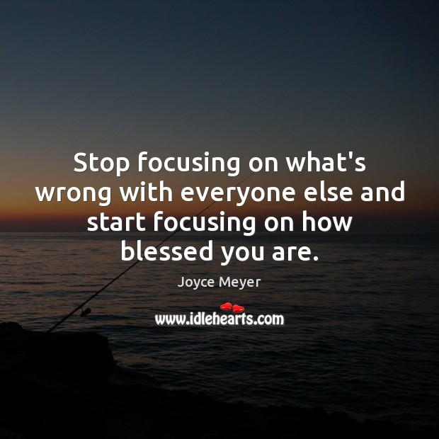 Image, Stop focusing on what's wrong with everyone else and start focusing on
