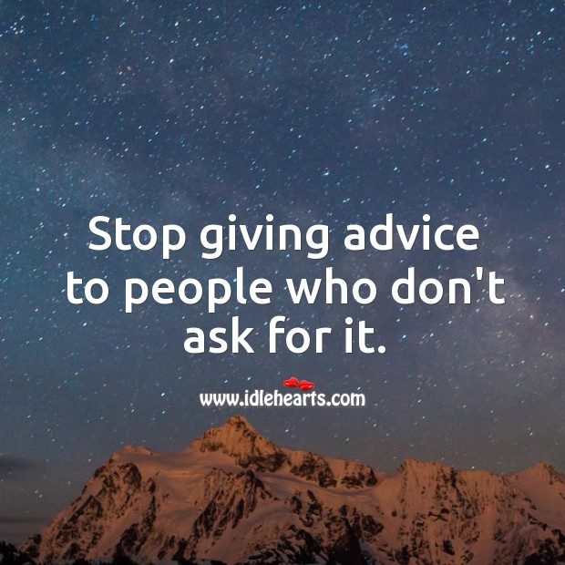 Image, Stop giving advice to people who don't ask for it.