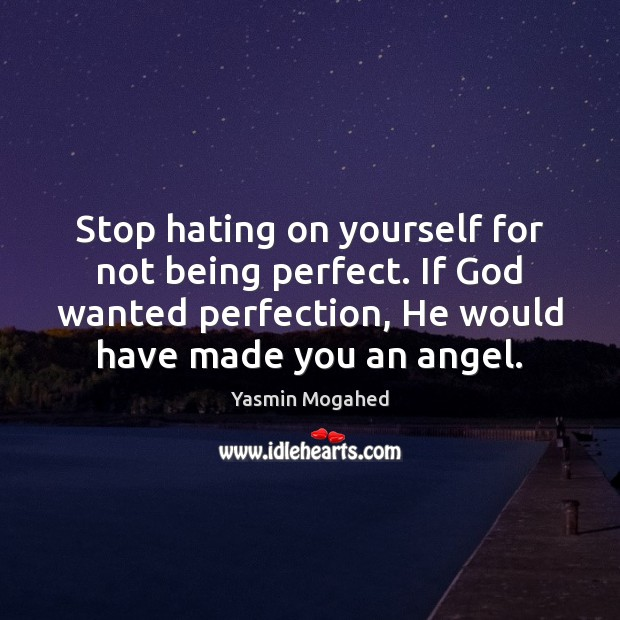 Image, Stop hating on yourself for not being perfect. If God wanted perfection,
