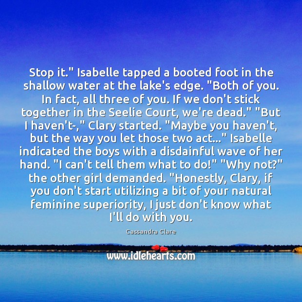 "Stop it."" Isabelle tapped a booted foot in the shallow water at Cassandra Clare Picture Quote"