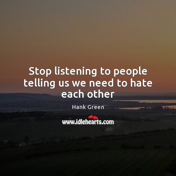 Stop listening to people telling us we need to hate each other Image