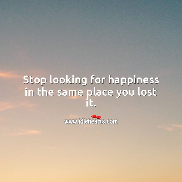 Stop looking for happiness in the same place you lost it. Inspirational Love Quotes Image