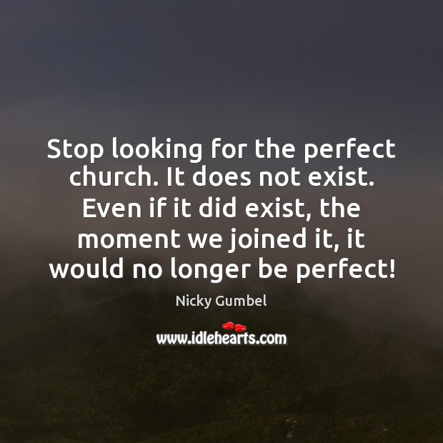 Stop looking for the perfect church. It does not exist. Even if Image