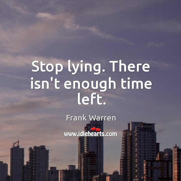 Stop lying. There isn't enough time left. Image