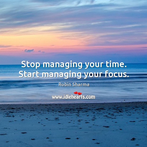 Stop managing your time. Start managing your focus. Image