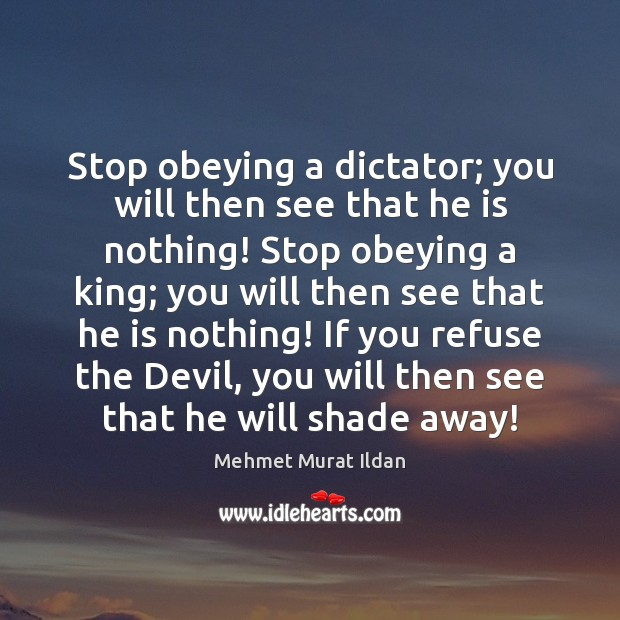 Image, Stop obeying a dictator; you will then see that he is nothing!
