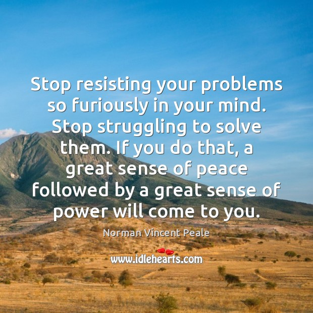Image, Stop resisting your problems so furiously in your mind. Stop struggling to