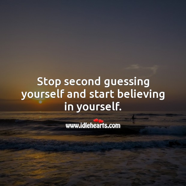 Image, Stop second guessing and start believing in yourself.