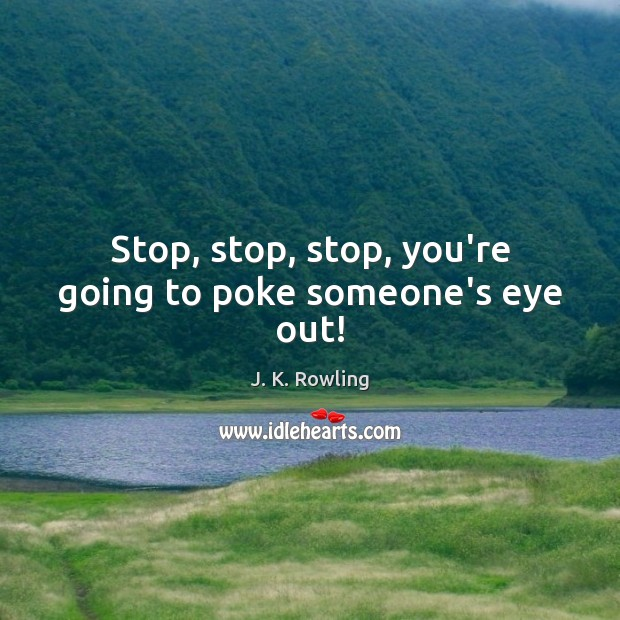 Stop, stop, stop, you're going to poke someone's eye out! Image