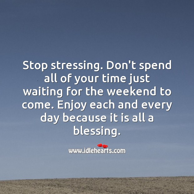 Good Day Quotes image saying: Stop stressing. Enjoy each and every day because it is all a blessing.
