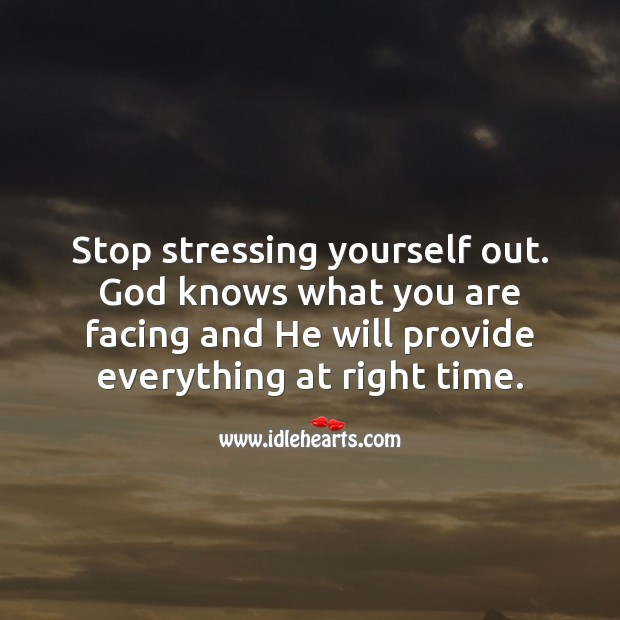 Image, Stop stressing yourself out. God will provide everything at right time.