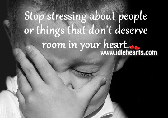 Stop stressing in your heart. Image