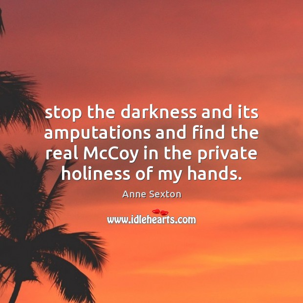 Stop the darkness and its amputations and find the real McCoy in Image