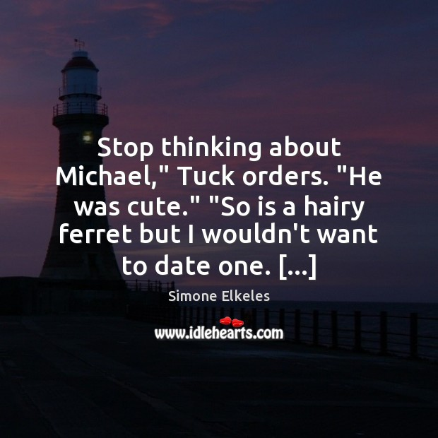 """Image, Stop thinking about Michael,"""" Tuck orders. """"He was cute."""" """"So is a"""