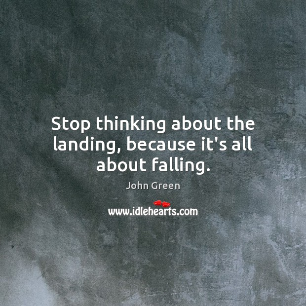 Stop thinking about the landing, because it's all about falling. Image