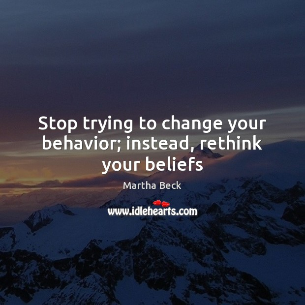 Image, Stop trying to change your behavior; instead, rethink your beliefs