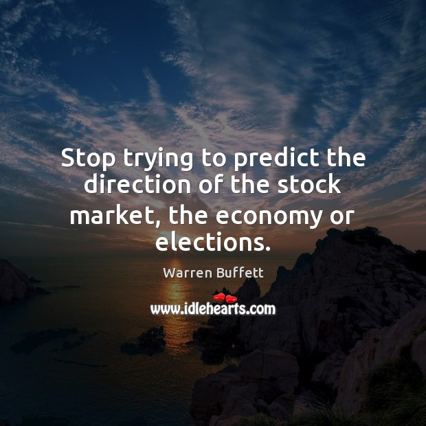 Image, Stop trying to predict the direction of the stock market, the economy or elections.