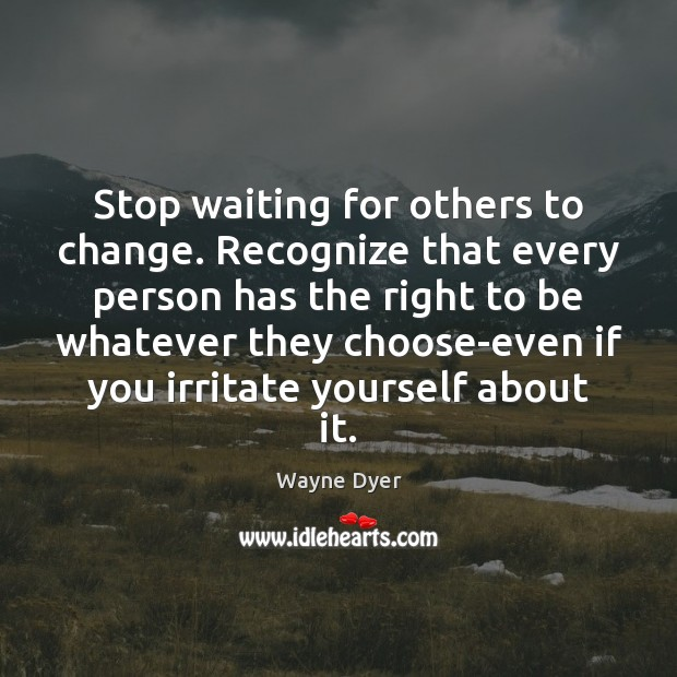 Image, Stop waiting for others to change. Recognize that every person has the