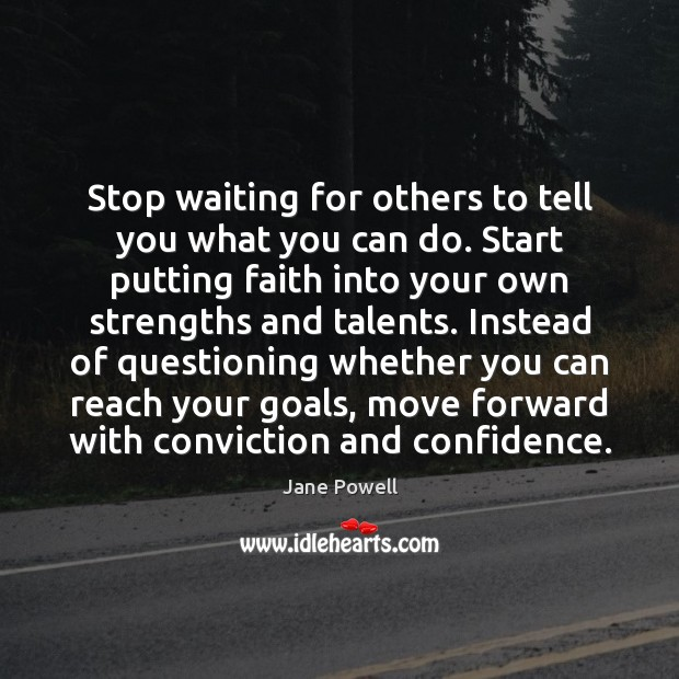 Stop waiting for others to tell you what you can do. Start Image