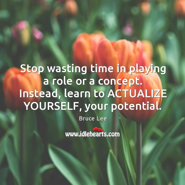 Image, Stop wasting time in playing a role or a concept. Instead, learn