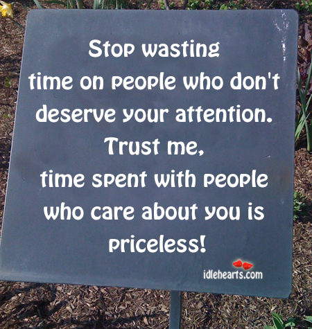 Stop Wasting Time on People Who Don't Deserve it.