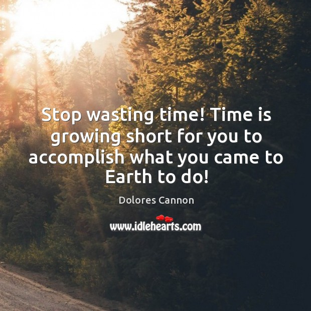 Stop wasting time! Time is growing short for you to accomplish what Image