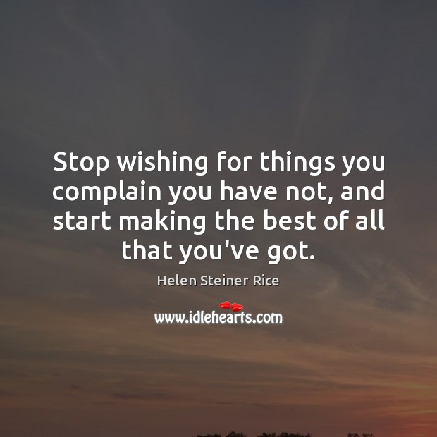 Helen Steiner Rice Picture Quote image saying: Stop wishing for things you complain you have not, and start making