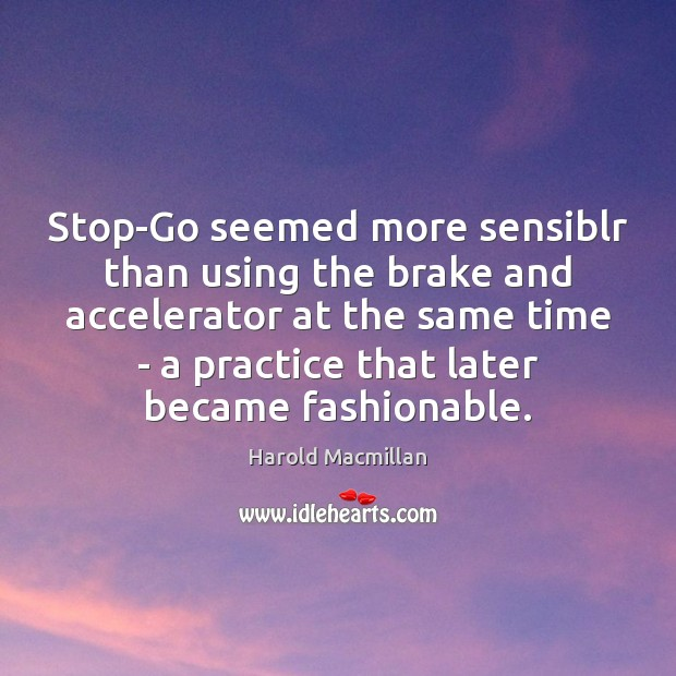Image, Stop-Go seemed more sensiblr than using the brake and accelerator at the