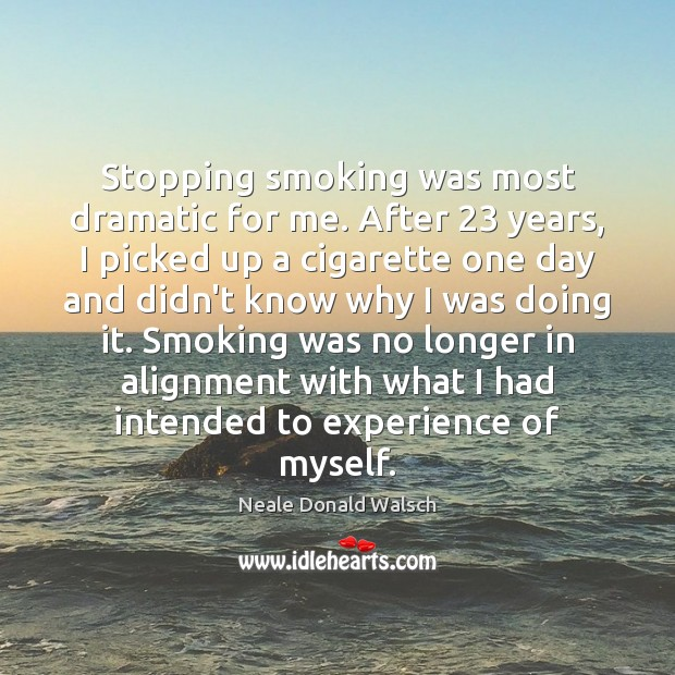 Image, Stopping smoking was most dramatic for me. After 23 years, I picked up