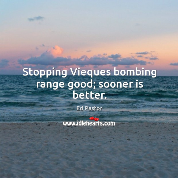 Stopping vieques bombing range good; sooner is better. Image