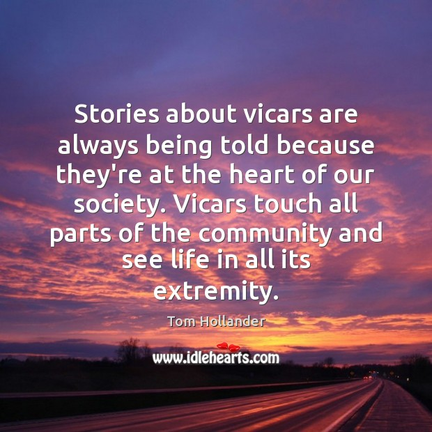 Stories about vicars are always being told because they're at the heart Tom Hollander Picture Quote