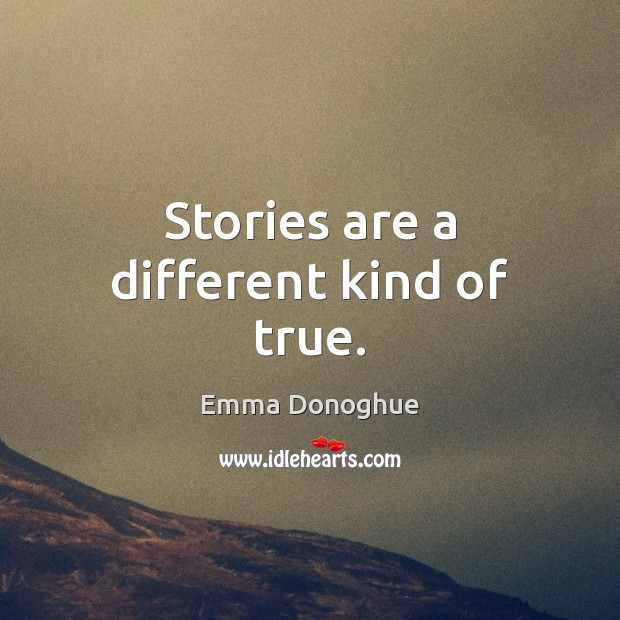 Image, Stories are a different kind of true.