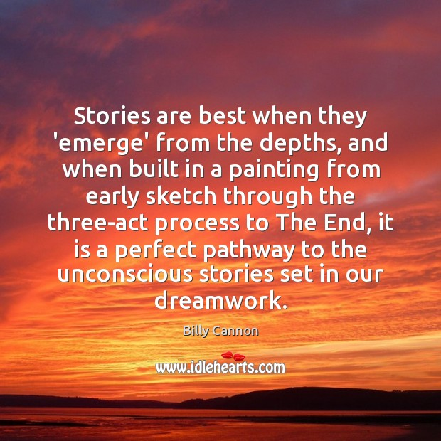 Image, Stories are best when they 'emerge' from the depths, and when built