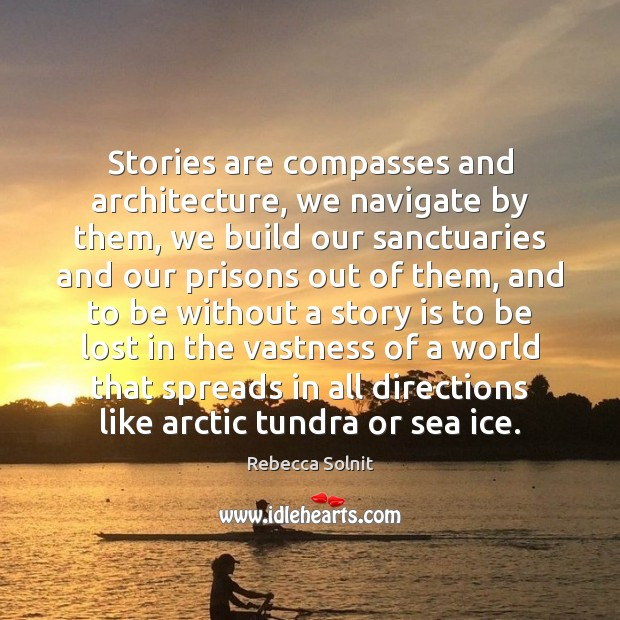 Image, Stories are compasses and architecture, we navigate by them, we build our