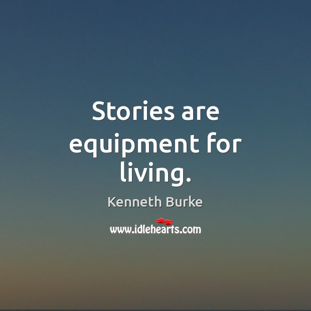 Stories are equipment for living. Kenneth Burke Picture Quote