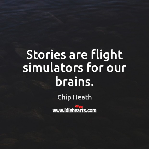 Stories are flight simulators for our brains. Image