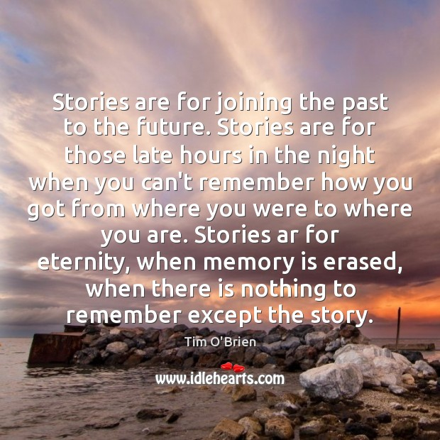 Stories are for joining the past to the future. Stories are for Tim O'Brien Picture Quote