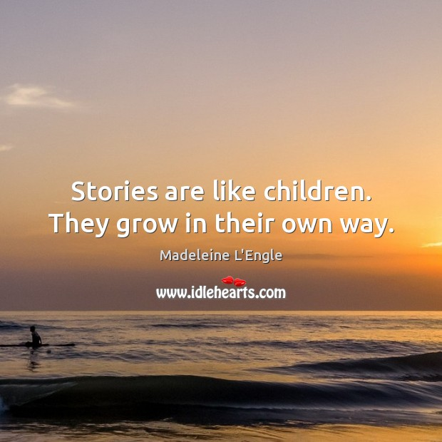 Stories are like children. They grow in their own way. Image