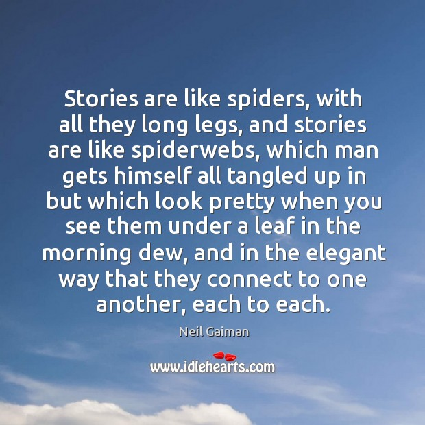 Stories are like spiders, with all they long legs, and stories are Image