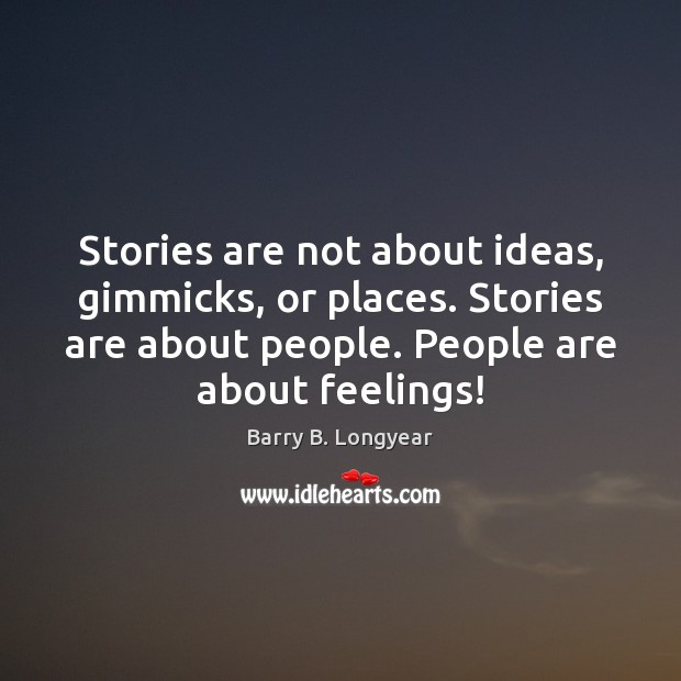 Image, Stories are not about ideas, gimmicks, or places. Stories are about people.