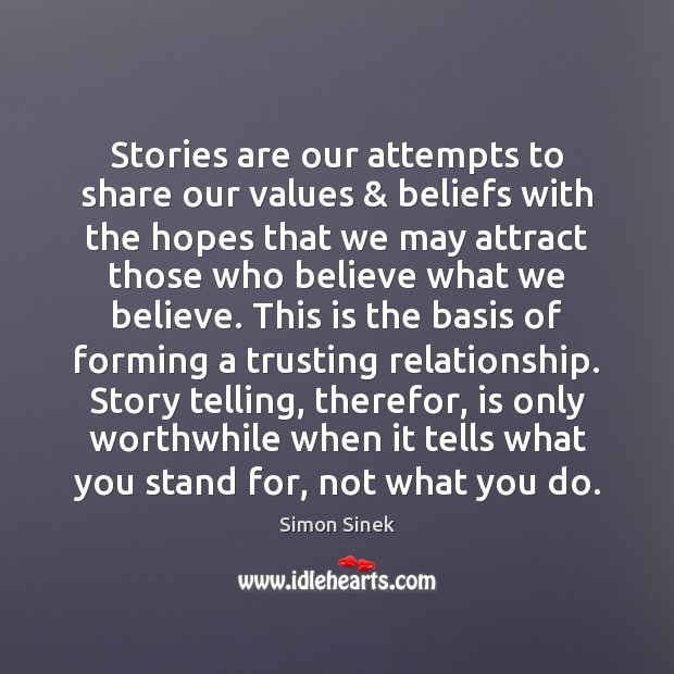 Stories are our attempts to share our values & beliefs with the hopes Simon Sinek Picture Quote