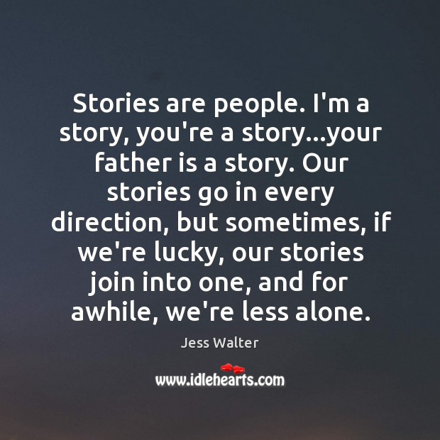 Stories are people. I'm a story, you're a story…your father is Image