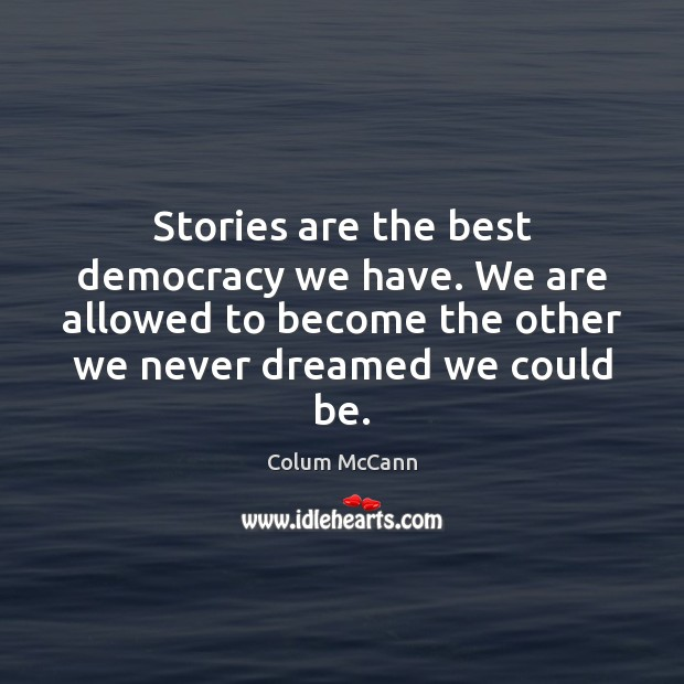 Stories are the best democracy we have. We are allowed to become Image