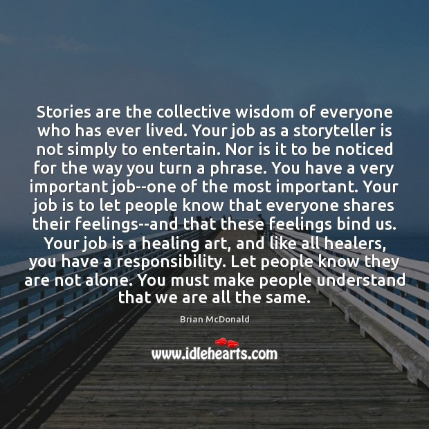 Stories are the collective wisdom of everyone who has ever lived. Your Image