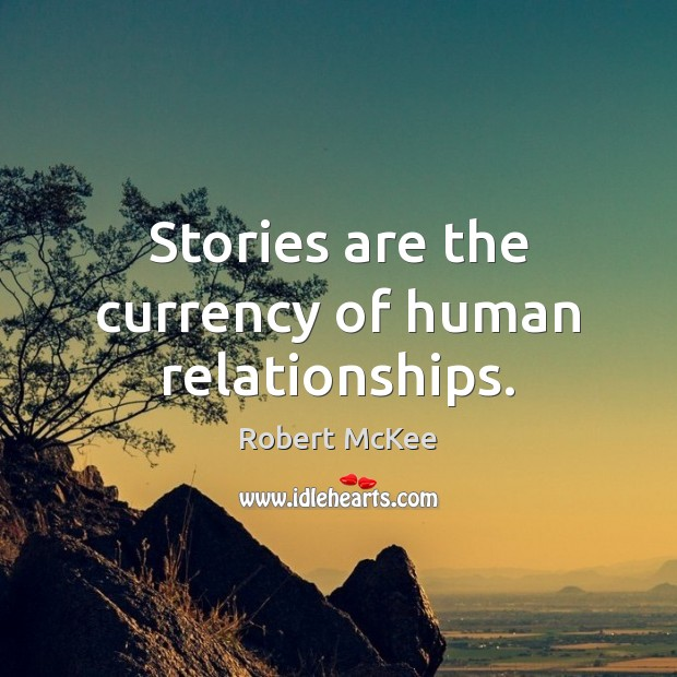 Stories are the currency of human relationships. Image