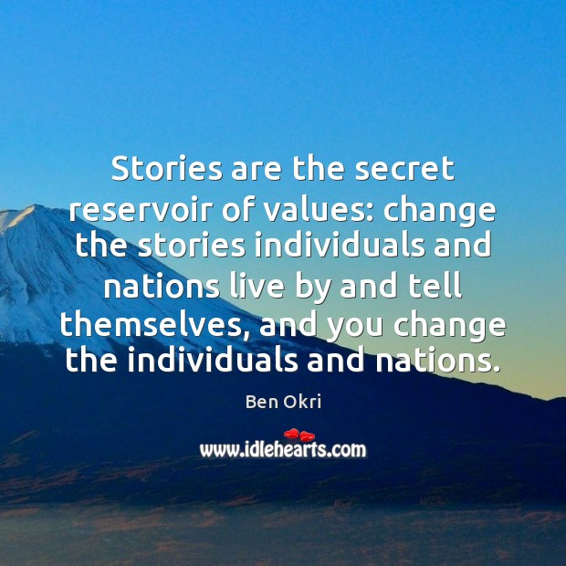 Stories are the secret reservoir of values: change the stories individuals and Ben Okri Picture Quote