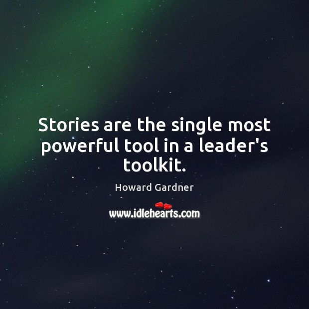 Stories are the single most powerful tool in a leader's toolkit. Howard Gardner Picture Quote