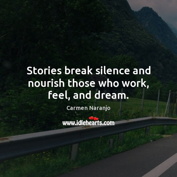 Stories break silence and nourish those who work, feel, and dream. Image